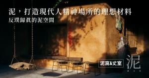 【泥窩&丈室】泥,打造現代人精神場所的理想材料:反璞歸真的泥空間